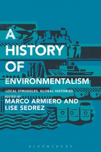 "New book publication ""A History of Environmentalism: Local Struggles, Global Histories"", by Marco Armiero and Lise Sedrez (Ed.)"